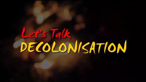 Let's Talk Decolonisation